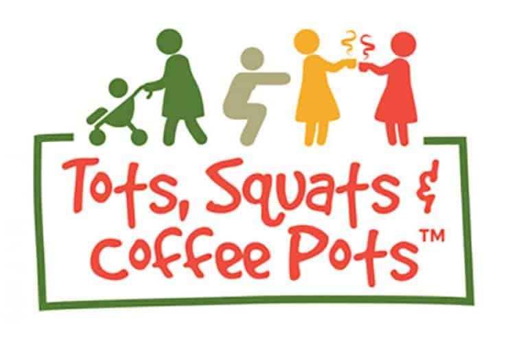 Tots, Squats and Coffee Pots